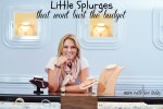 Thumbnail image for Little Splurges That Won't Bust the Budget